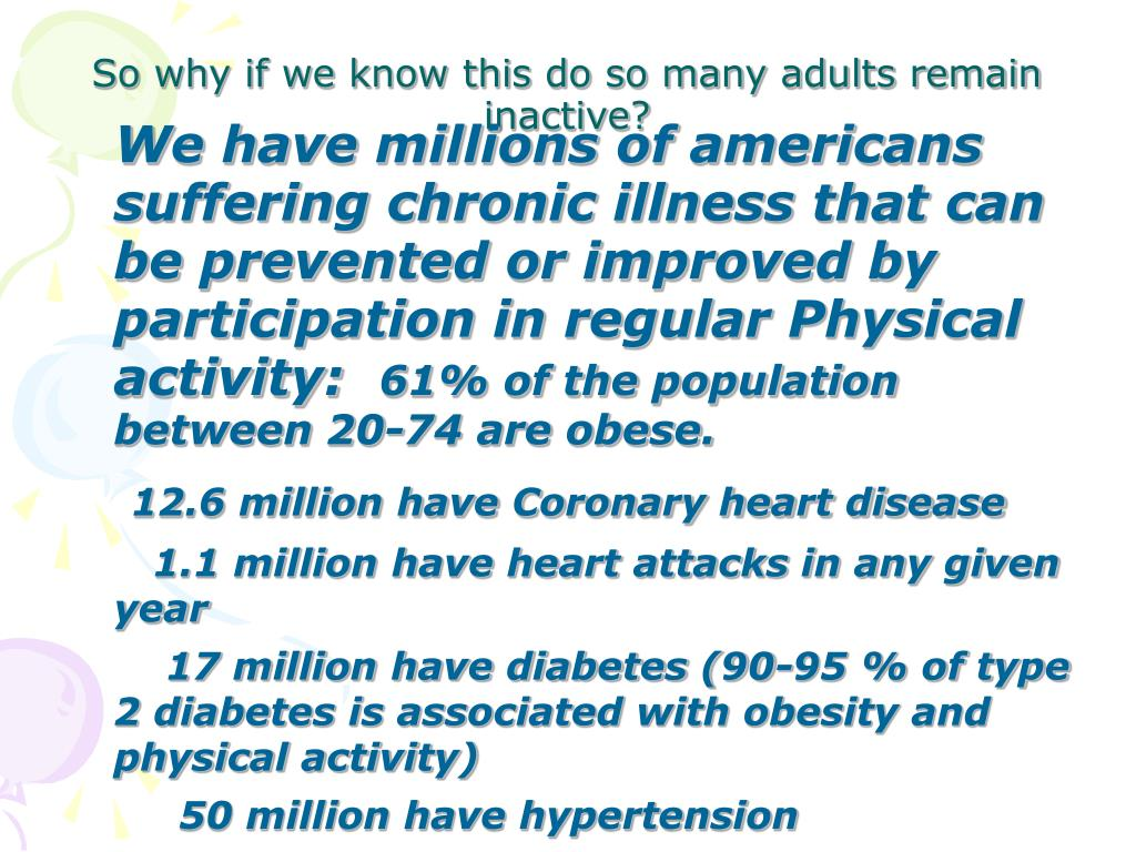 We have millions of americans suffering chronic illness that can be prevented or improved by participation in regular Physical activity: