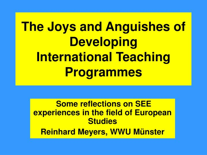 The joys and anguishes of developing international teaching programmes l.jpg