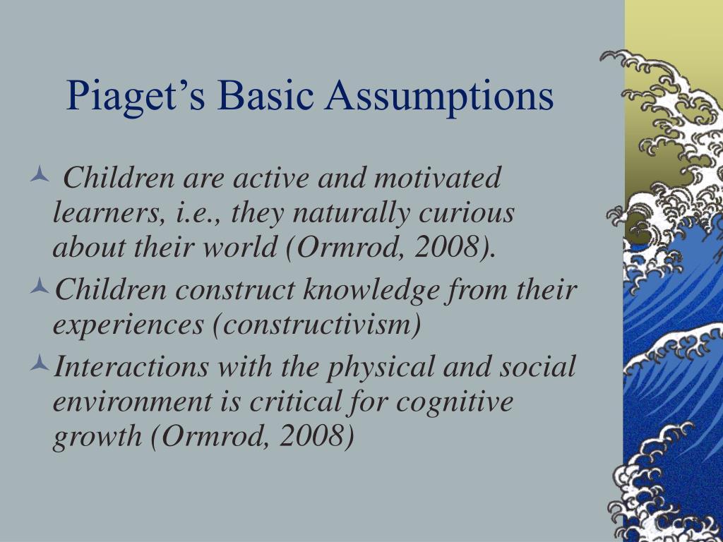 Piaget's Basic Assumptions