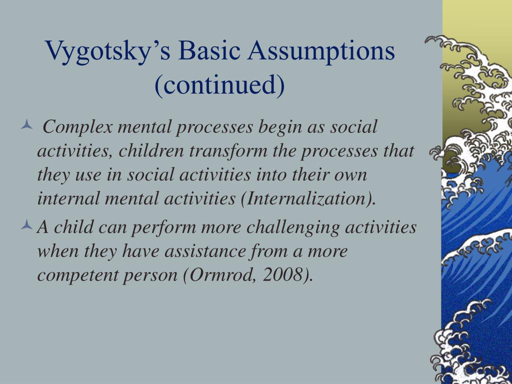 Vygotsky's Basic Assumptions (continued)