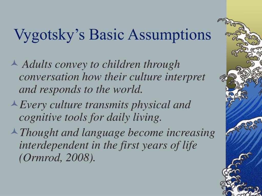 Vygotsky's Basic Assumptions