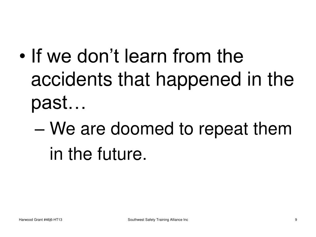 If we don't learn from the accidents that happened in the past…