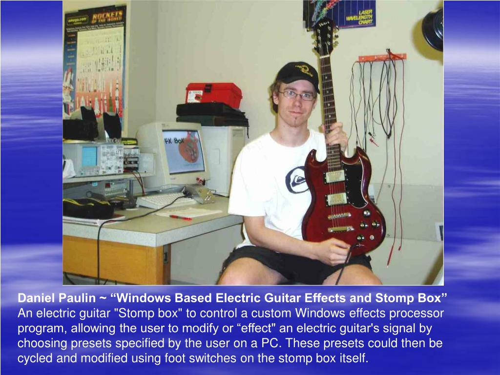 "Daniel Paulin ~ ""Windows Based Electric Guitar Effects and Stomp Box"""