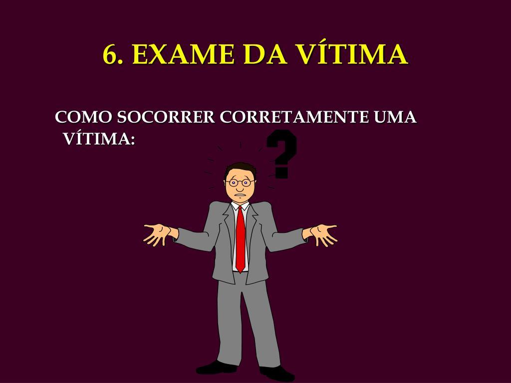 6. EXAME DA VÍTIMA