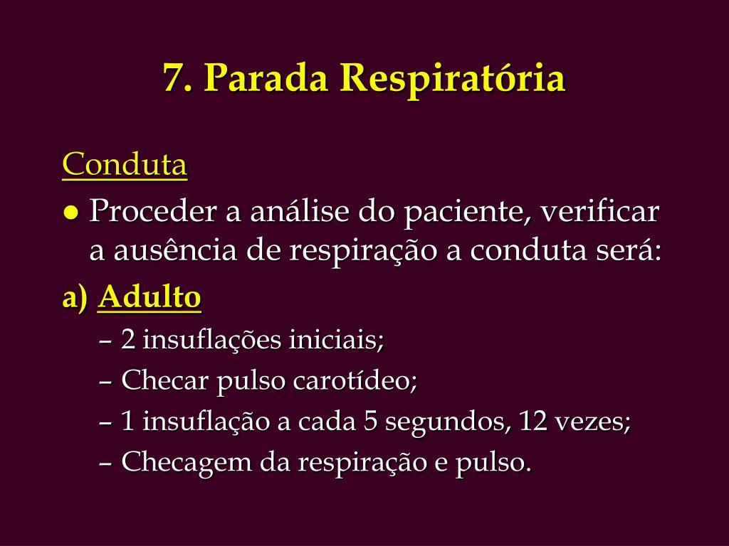 7. Parada Respiratória