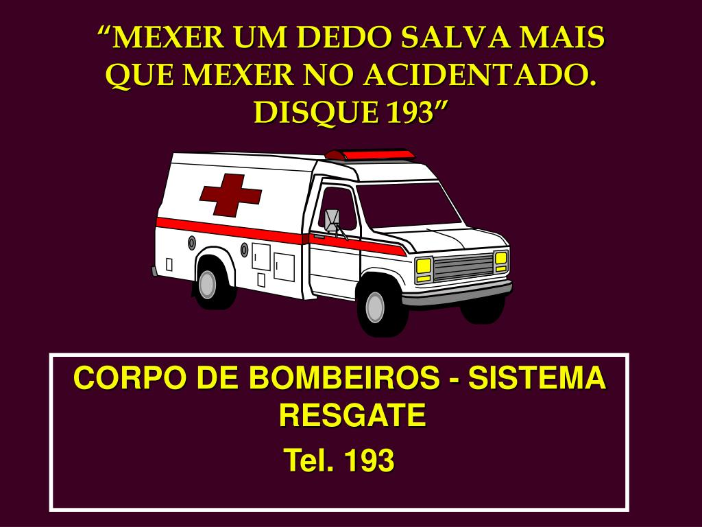 """""""MEXER UM DEDO SALVA MAIS QUE MEXER NO ACIDENTADO. DISQUE 193"""""""
