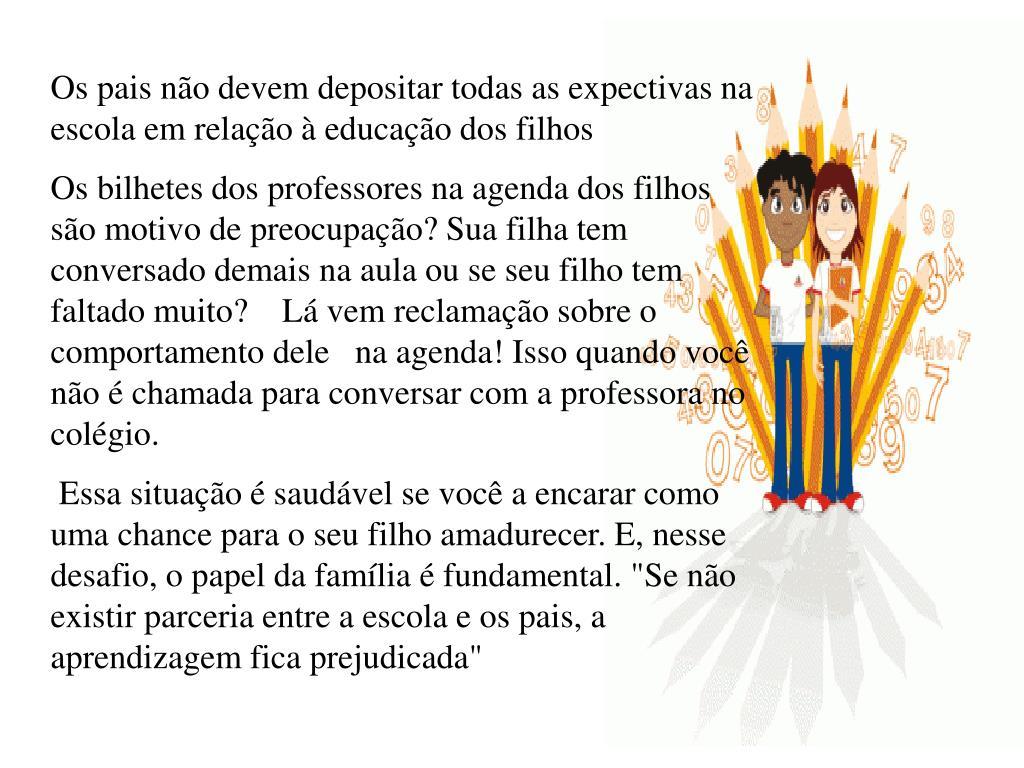 Os pais não devem depositar todas as expectivas na escola em relação à educação dos filhos