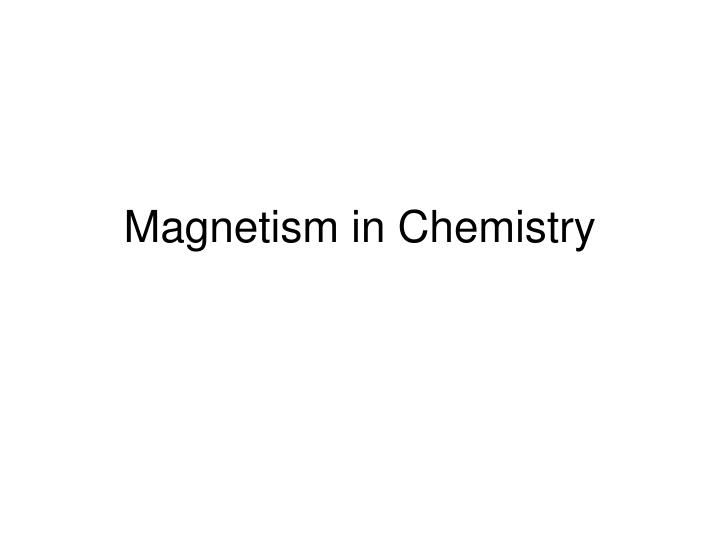 Magnetism in Chemistry