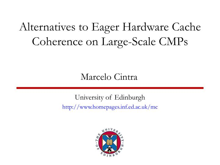 Alternatives to Eager Hardware Cache Coherence on Large-Scale CMPs