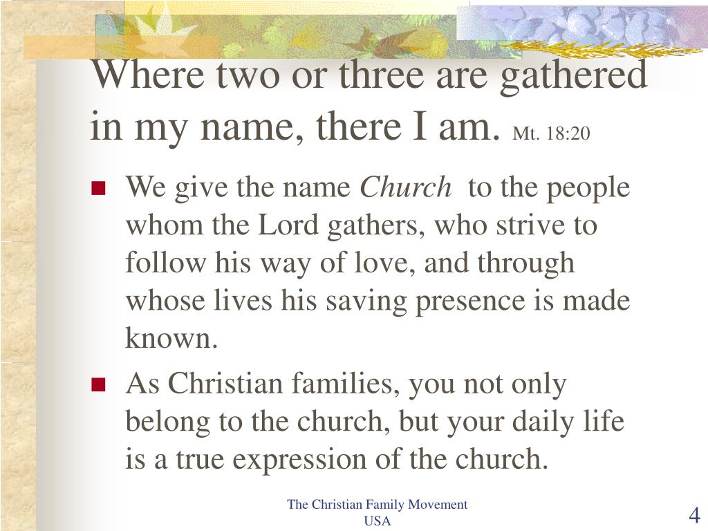 Where two or three are gathered in my name, there I am.