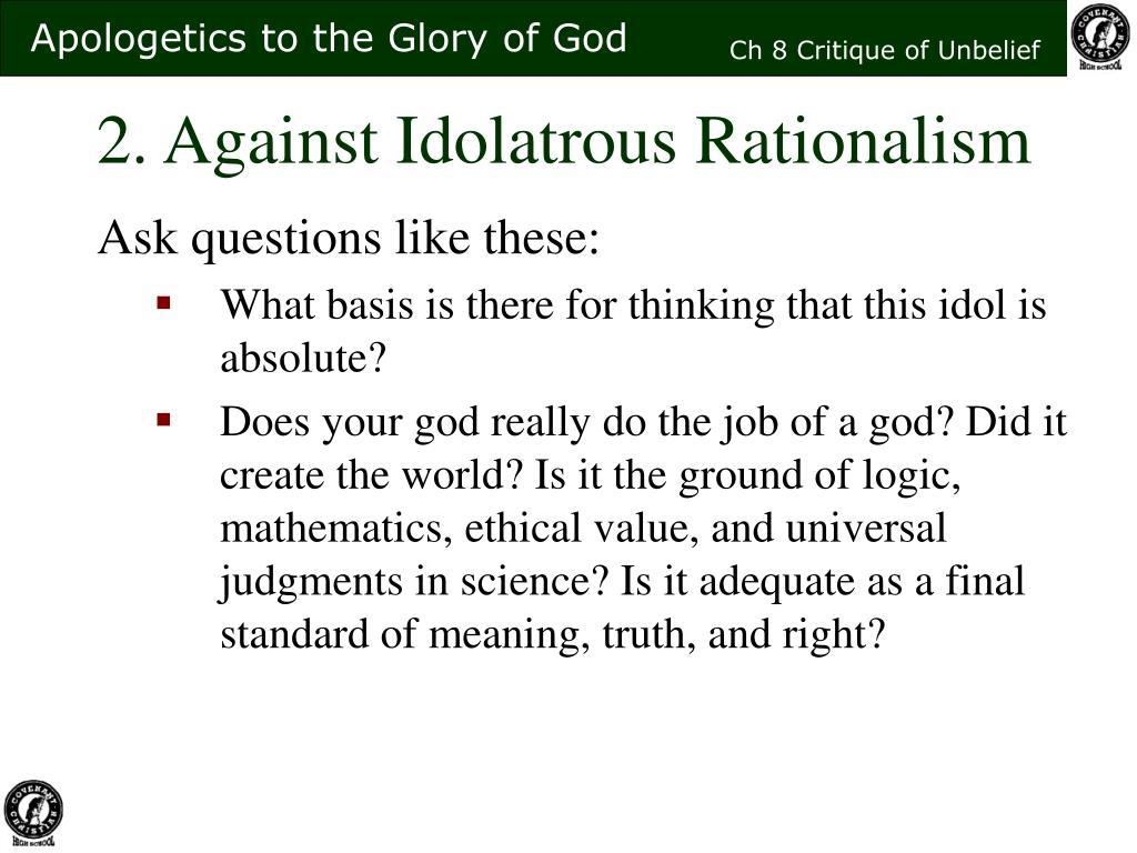 2. Against Idolatrous Rationalism