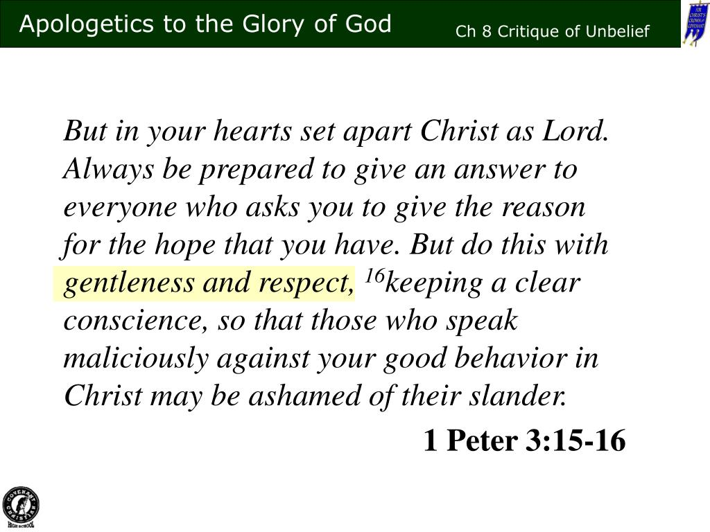 But in your hearts set apart Christ as Lord. Always be prepared to give an answer to everyone who asks you to give the reason for the hope that you have. But do this with gentleness and respect,