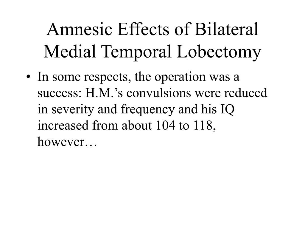 Amnesic Effects of Bilateral Medial Temporal Lobectomy