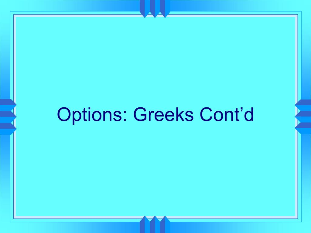 Options: Greeks Cont'd