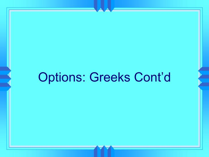 Options greeks cont d