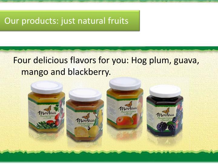 Our products just natural fruits
