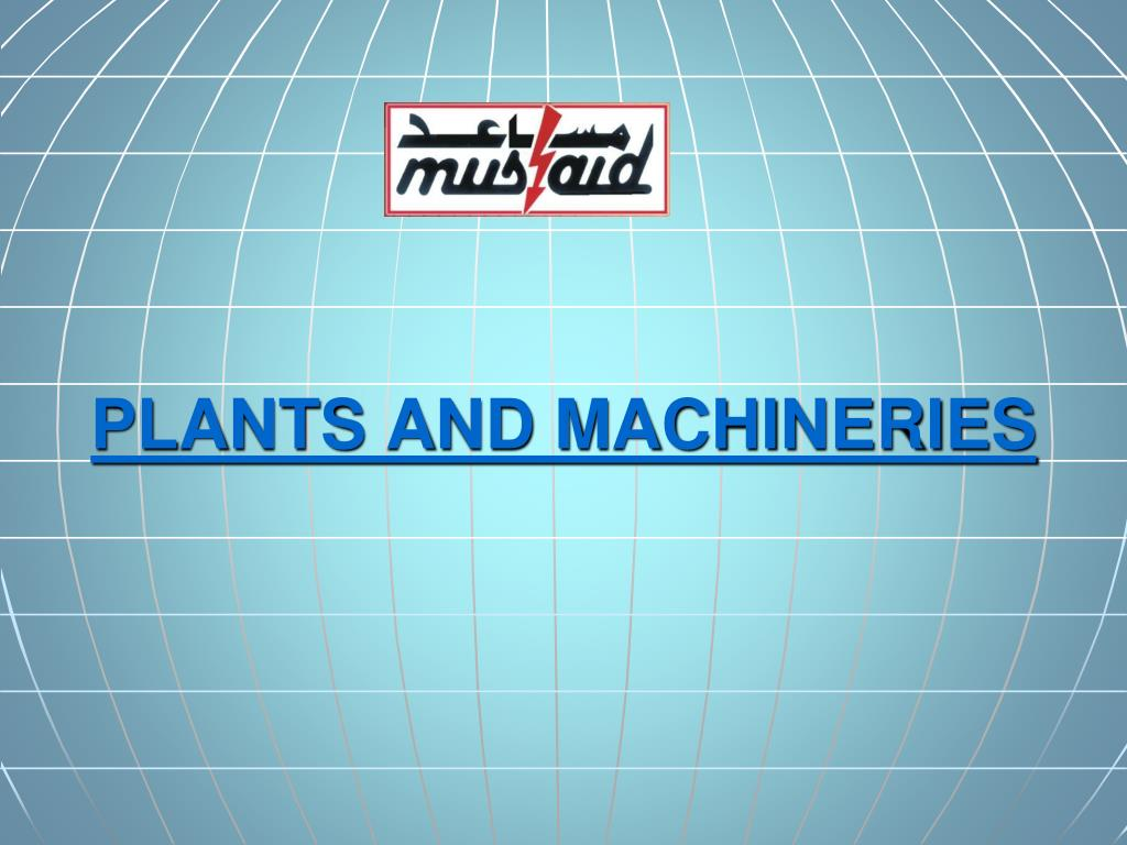 PLANTS AND MACHINERIES