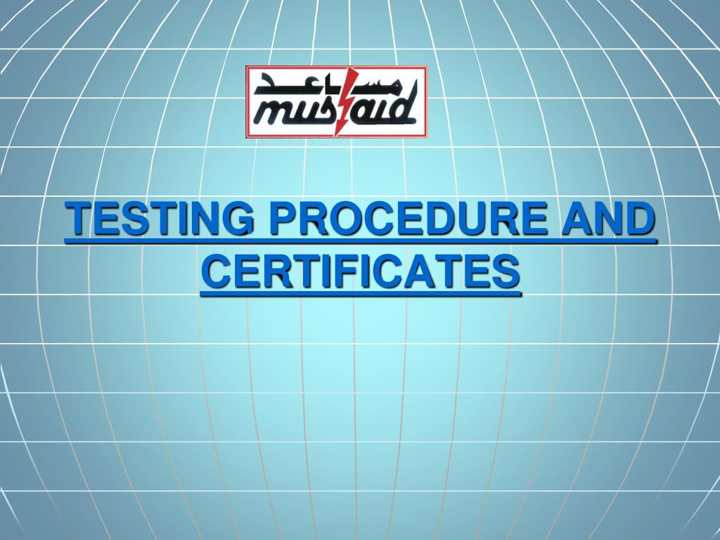 TESTING PROCEDURE AND CERTIFICATES