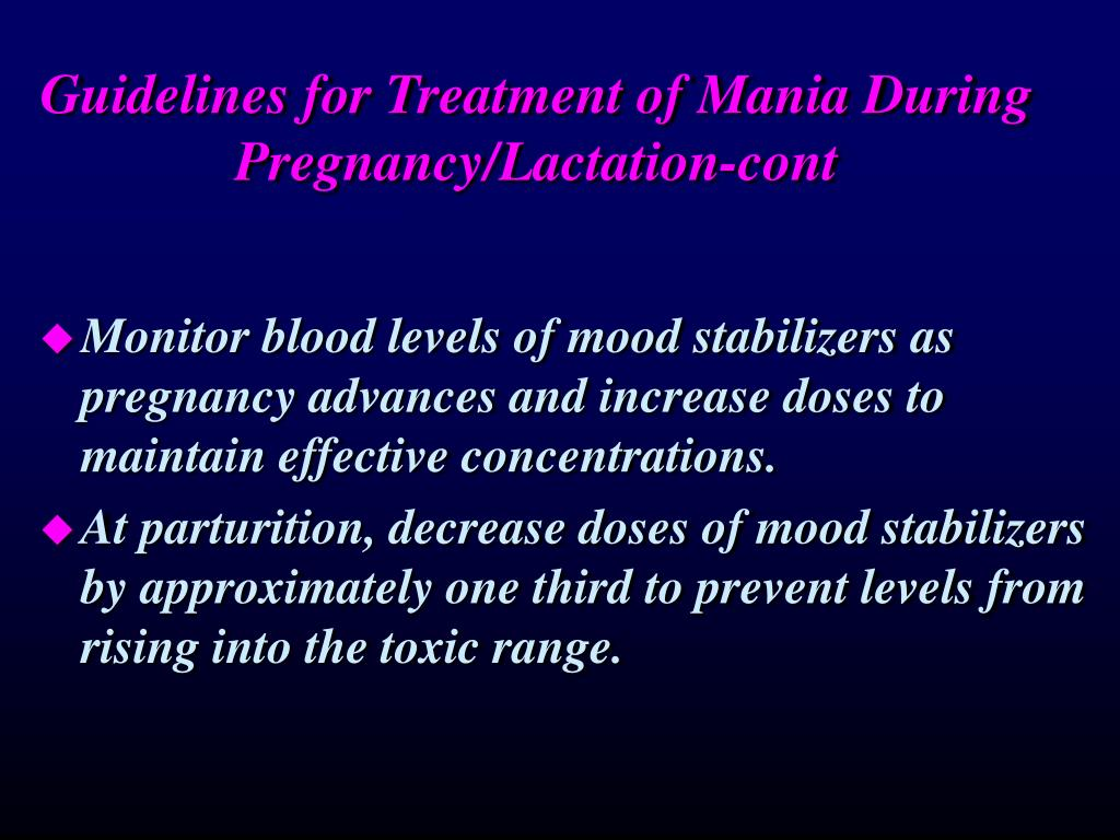Guidelines for Treatment of Mania During Pregnancy/Lactation-cont