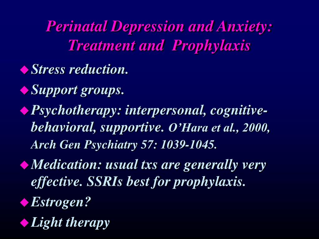 Perinatal Depression and Anxiety: Treatment and  Prophylaxis