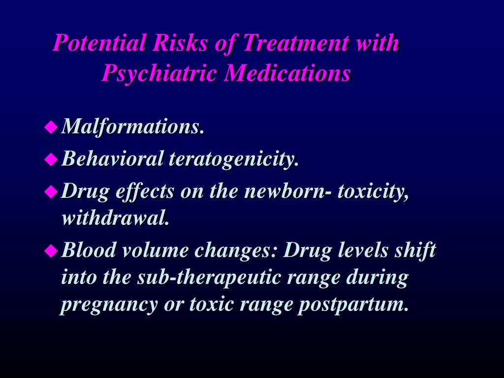 Potential Risks of Treatment with Psychiatric Medications