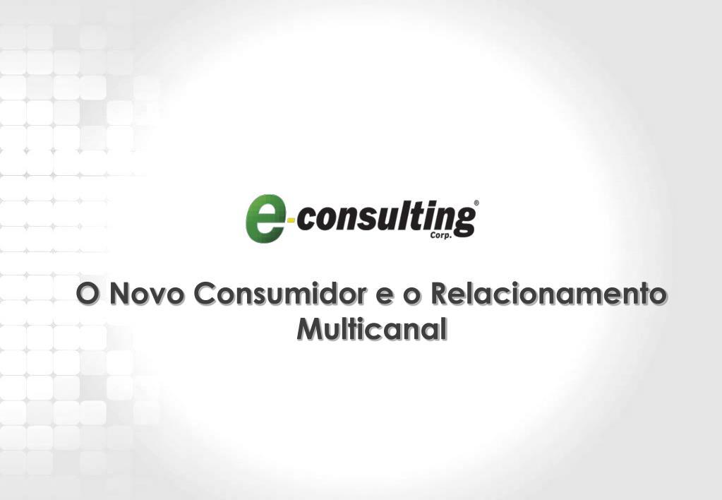 O Novo Consumidor e o Relacionamento Multicanal