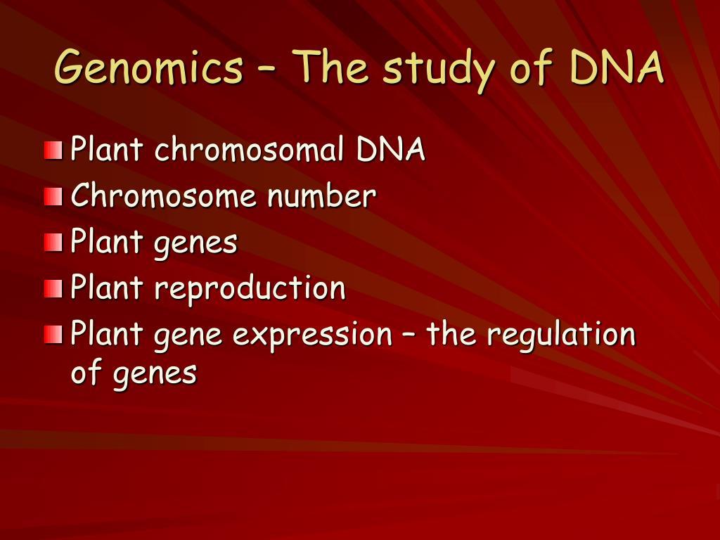 Genomics – The study of DNA