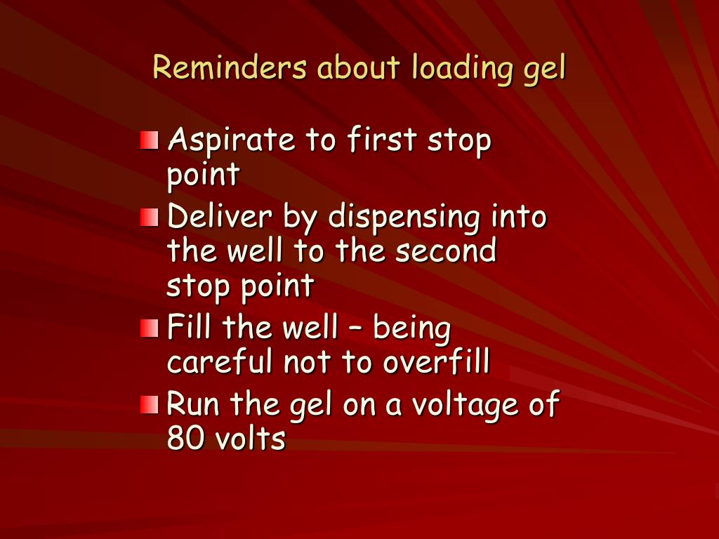 Reminders about loading gel
