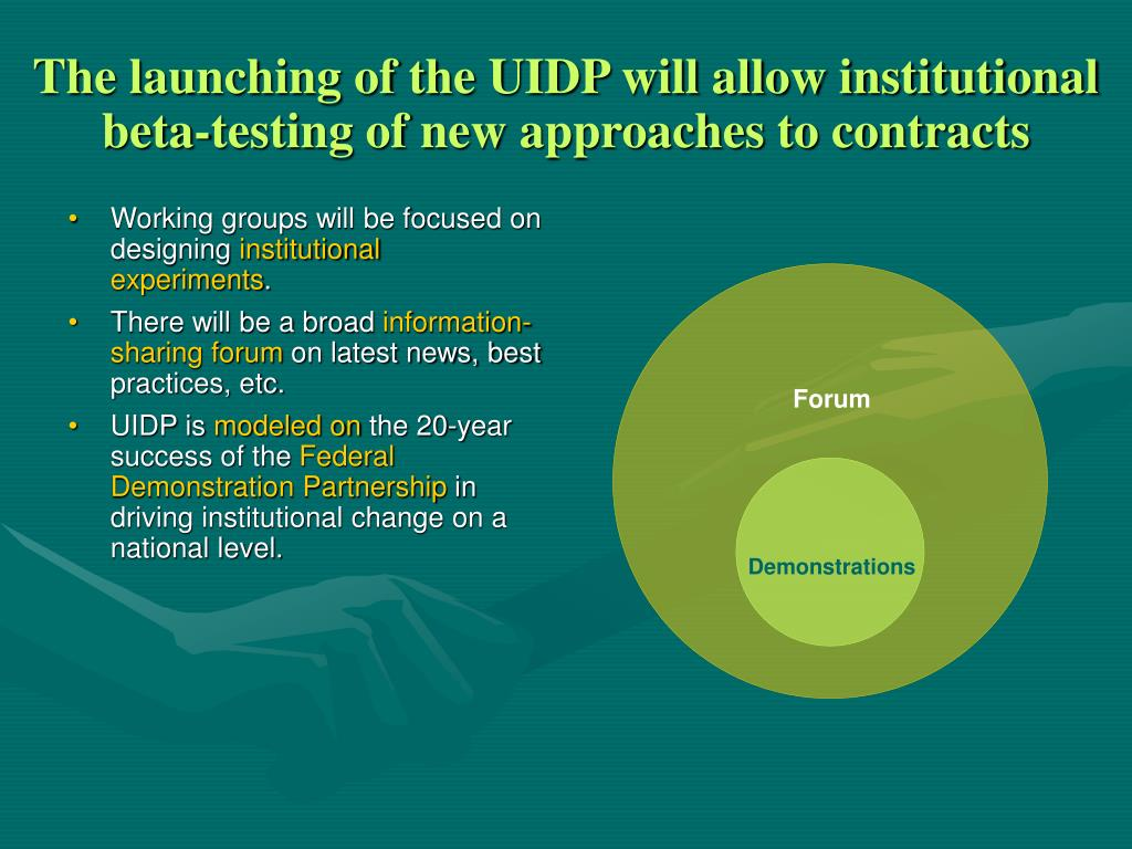 The launching of the UIDP will allow institutional beta-testing of new approaches to contracts