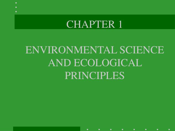 Chapter 1 environmental science and ecological principles