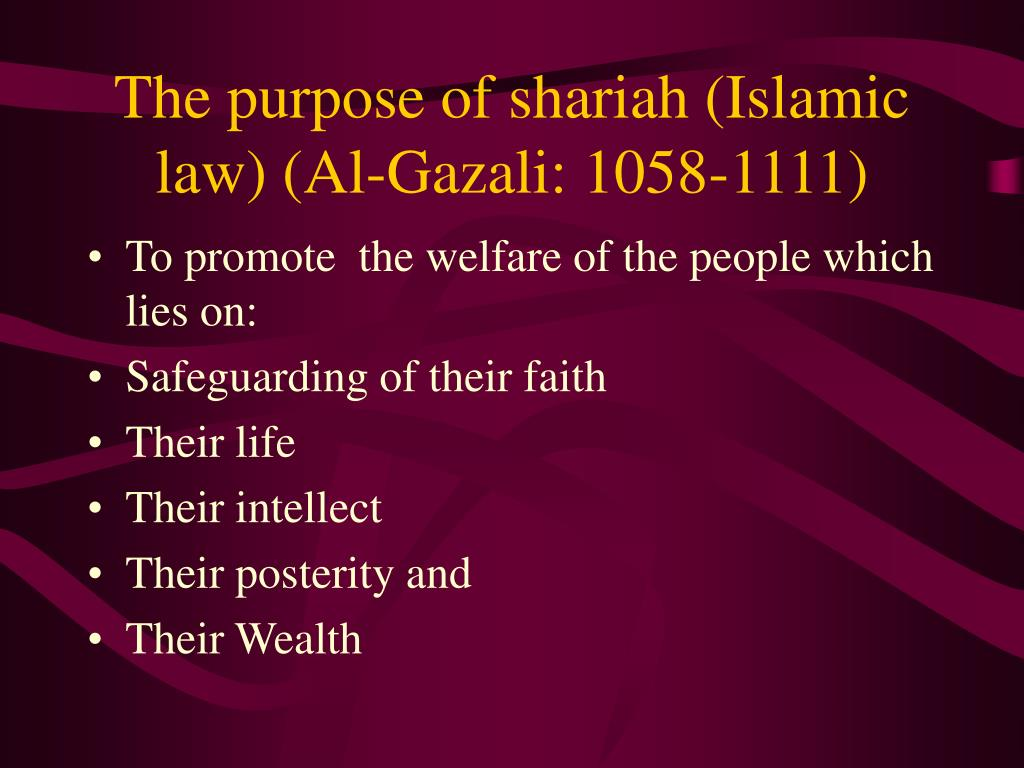 The purpose of shariah (Islamic law) (Al-Gazali: 1058-1111)