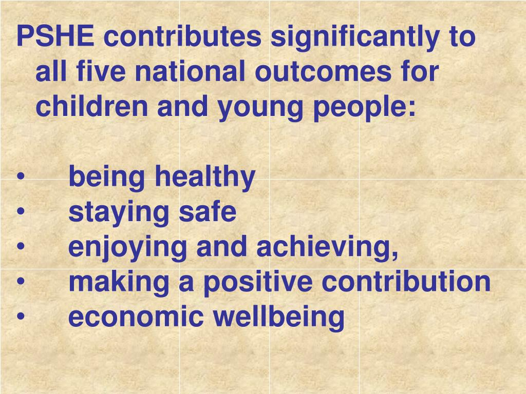 PSHE contributes significantly to all five national outcomes for children and young people: