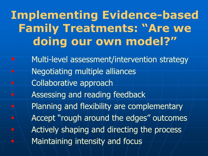"""Implementing Evidence-based Family Treatments: """"Are we doing our own model?"""""""