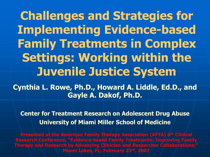 Challenges and Strategies for Implementing Evidence-based Family Treatments in Complex Settings: Working within the Juvenile Justice System