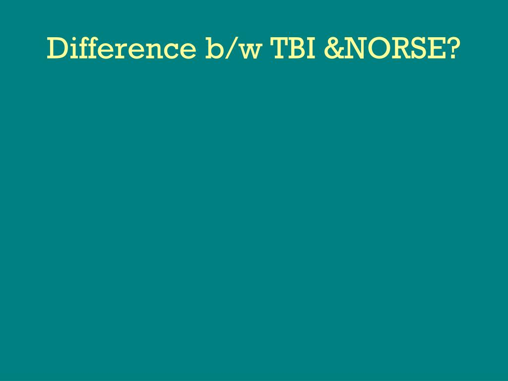Difference b/w TBI &NORSE?