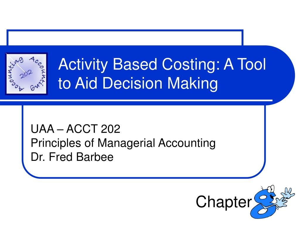 Activity Based Costing: A Tool to Aid Decision Making