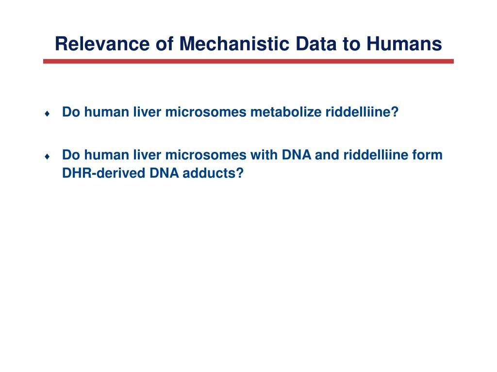 Relevance of Mechanistic Data to Humans