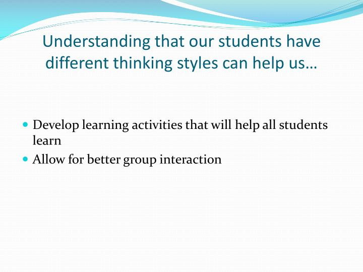 Understanding that our students have different thinking styles can help us…