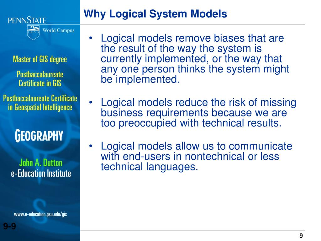 Logical models remove biases that are the result of the way the system is currently implemented, or the way that any one person thinks the system might be implemented.