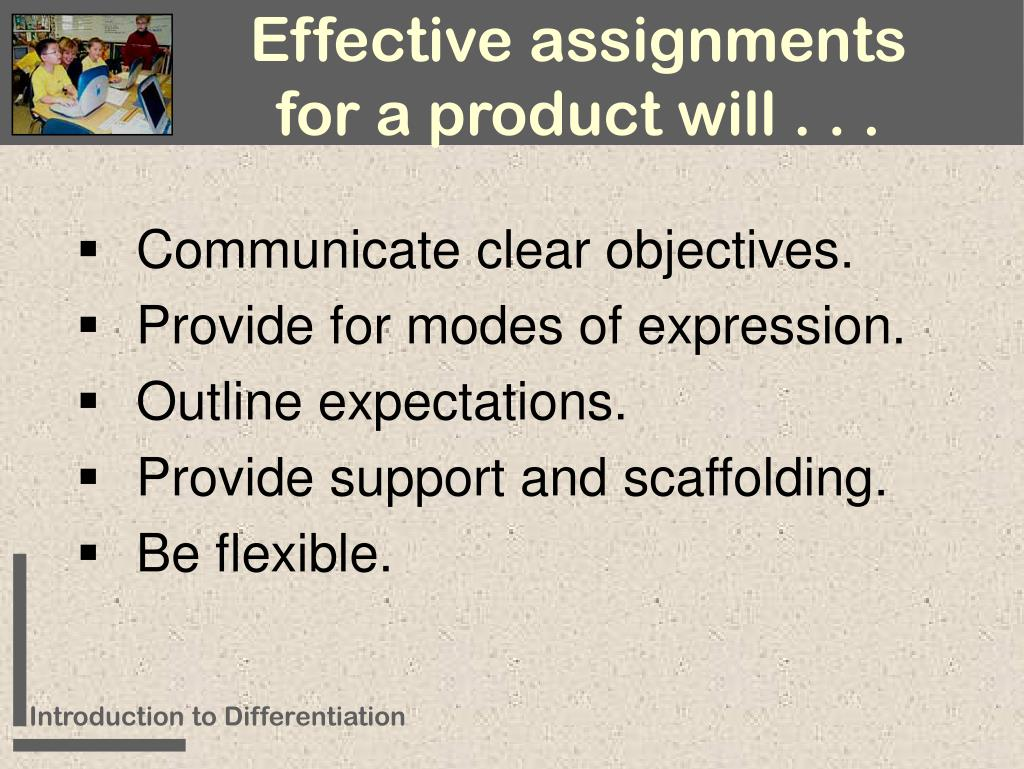 Effective assignments for a product will . . .
