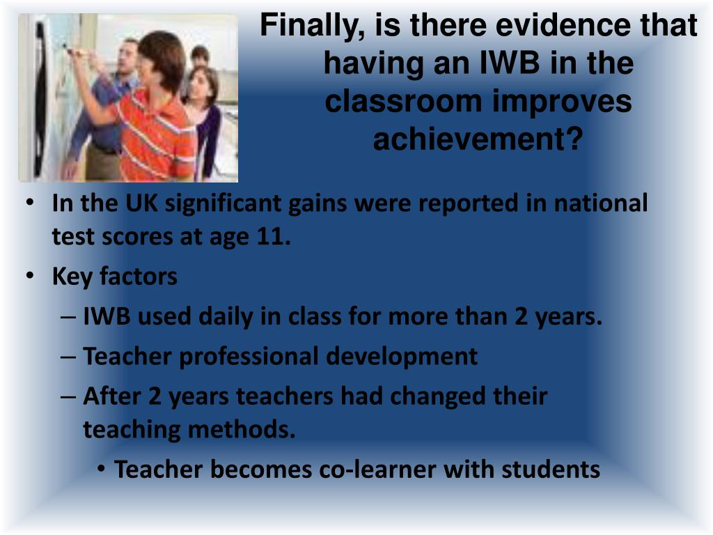 Finally, is there evidence that having an IWB in the classroom improves achievement?