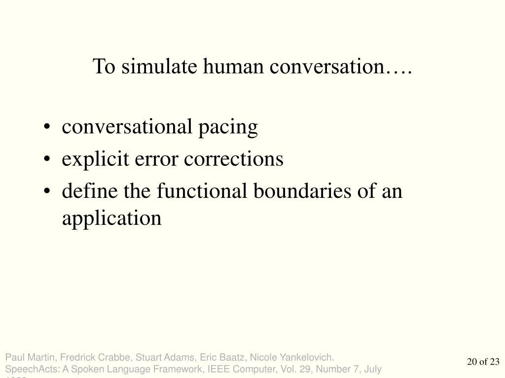 To simulate human conversation….