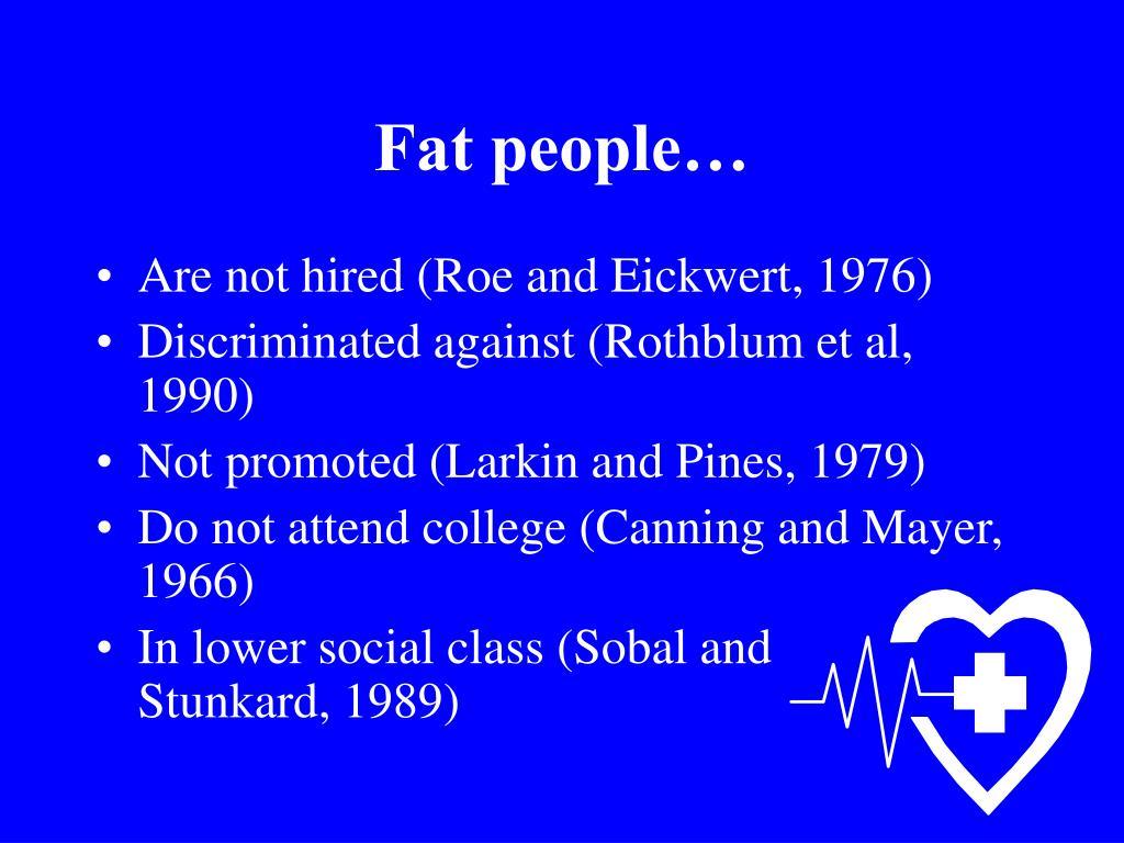 Fat people…
