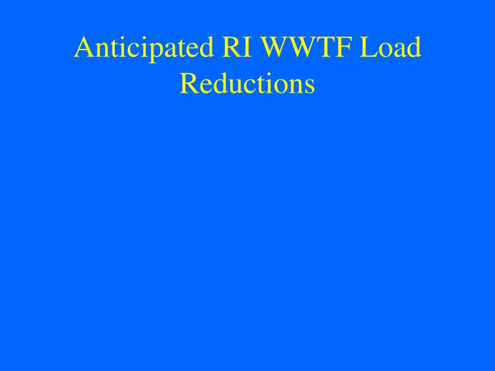 Anticipated RI WWTF Load Reductions