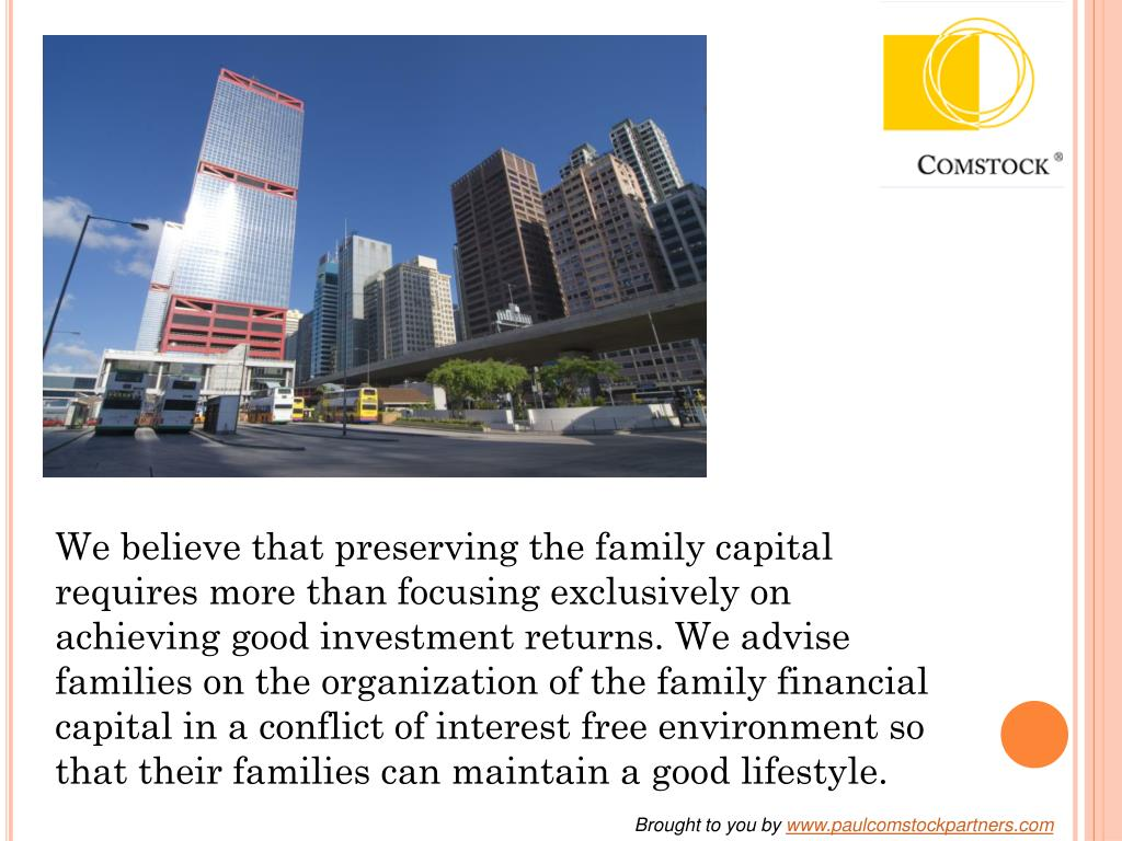 We believe that preserving the family capital requires more than focusing exclusively on achieving good investment returns. We advise families on the organization of the family financial capital in a conflict of interest free environment so that their families can maintain a good lifestyle.