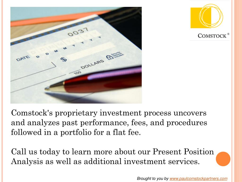 Comstock's proprietary investment process uncovers and analyzes past performance, fees, and procedures followed in a portfolio for a flat fee.