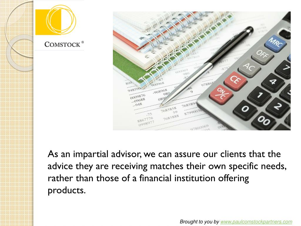 As an impartial advisor, we can assure our clients that the advice they are receiving matches their own specific needs, rather than those of a financial institution offering products.