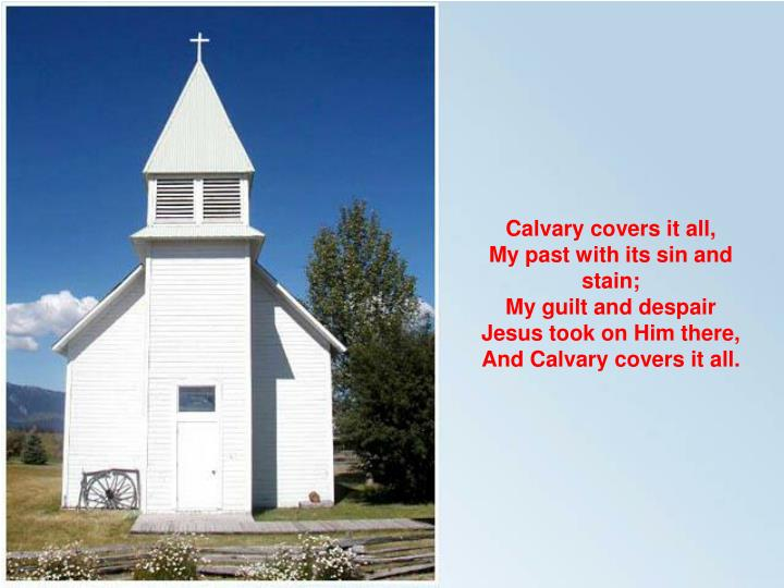 Calvary covers it all,
