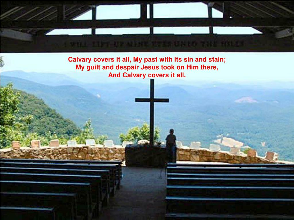 Calvary covers it all, My past with its sin and stain;