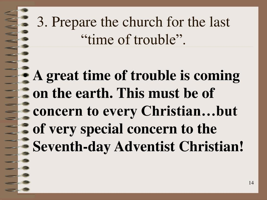 "3. Prepare the church for the last ""time of trouble""."